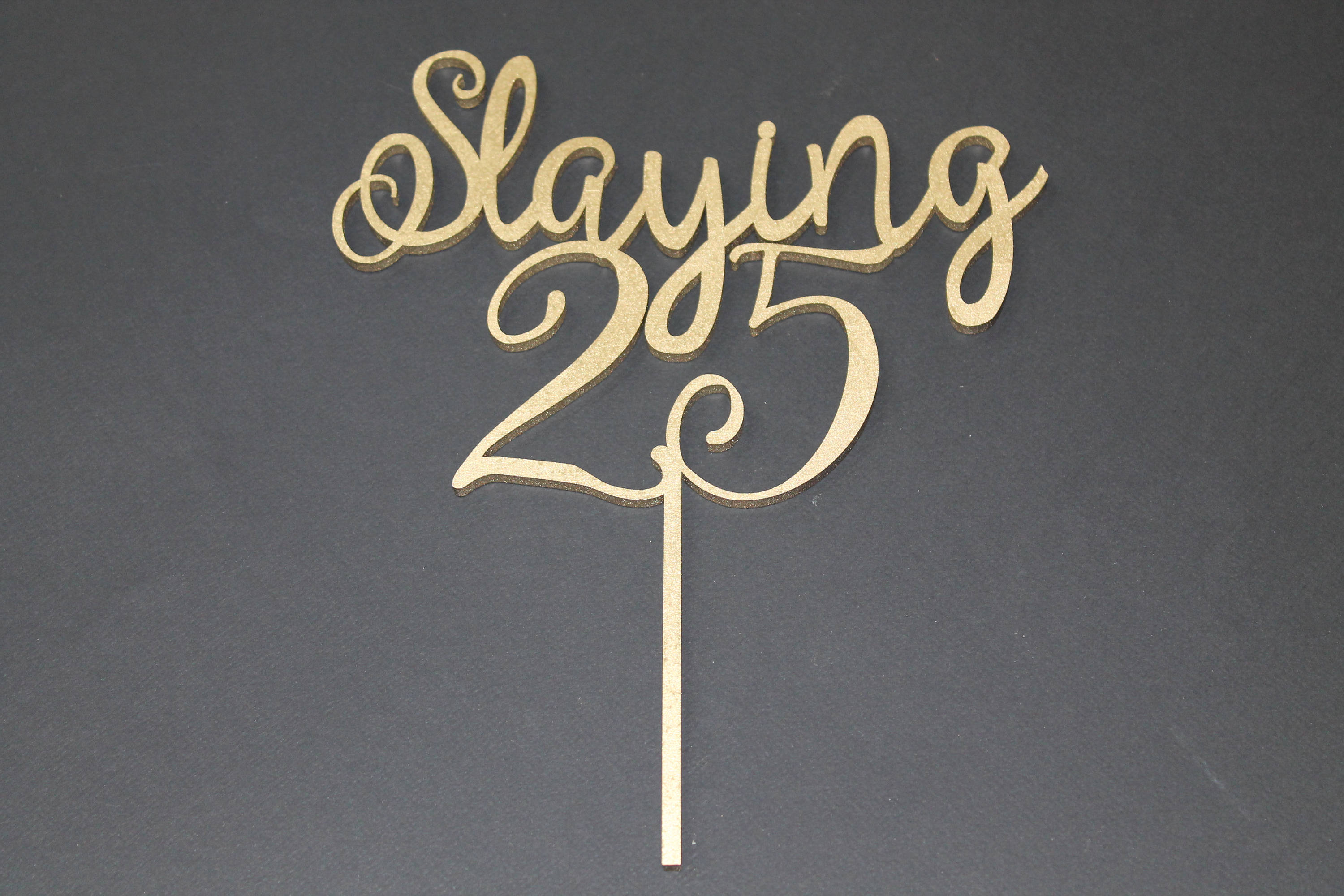 Slaying 25 Cake Topper Birthday Party 18 21 30 Any Age