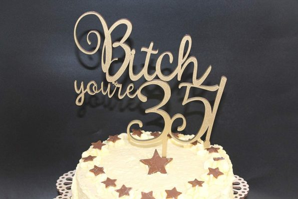 Bitch You're 35! Cake Topper Wood Cheeky Naughty Custom Personalised Solid Wood Luxury Premium Topper Keepsake